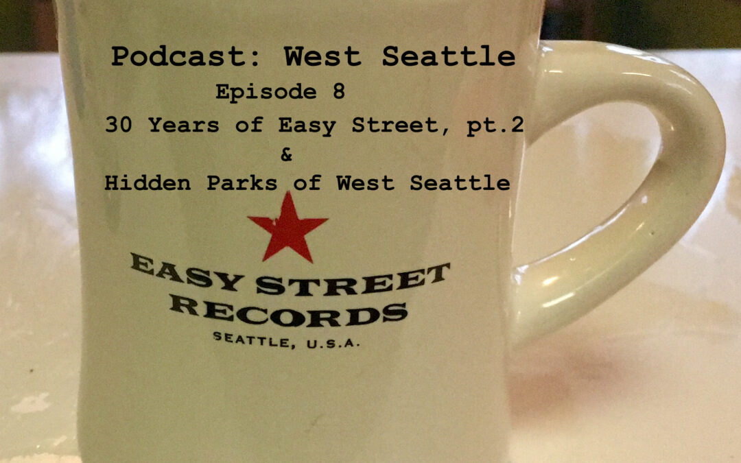 Episode 8 – 30 Years Of Easy Street Pt.2 & Hidden Parks Of West Seattle